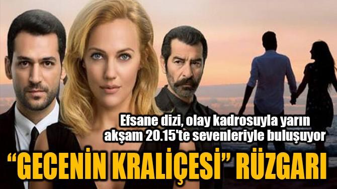 """""""GECENİN KRALİÇESİ"""" RÜZGARI"""