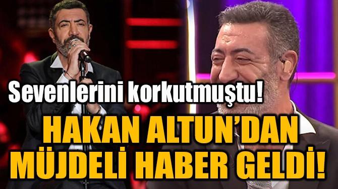 HAKAN ALTUN'DAN MÜJDELİ HABER GELDİ!