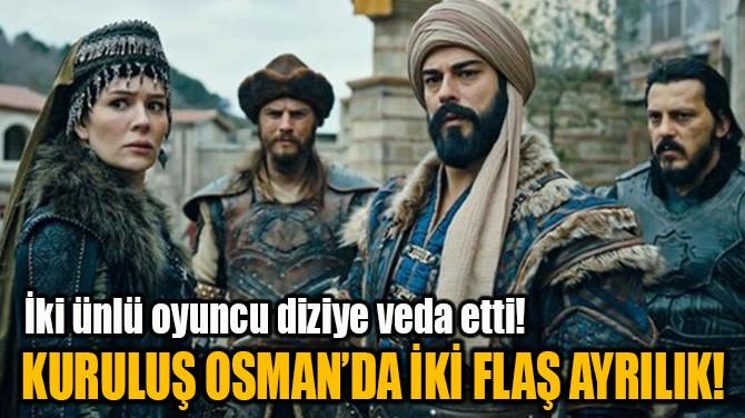 KURULUŞ OSMAN'DA İKİ FLAŞ AYRILIK!
