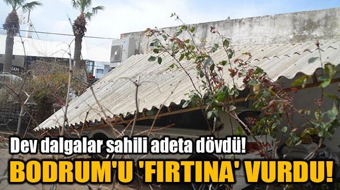 BODRUM'U 'FIRTINA' VURDU!