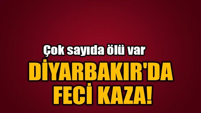DİYARBAKIR'DA FECİ KAZA!