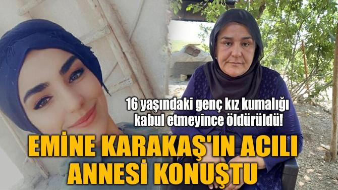 EMİNE KARAKAŞ'IN ACILI ANNESİ KONUŞTU