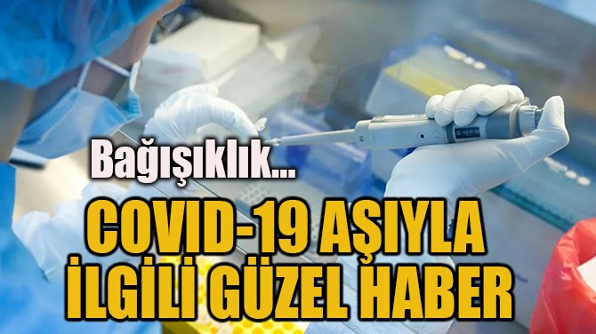 İNGİLTERE'DEN AŞIYLA  İLGİLİ GÜZEL HABER