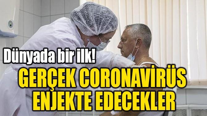 GERÇEK CORONAVİRÜS  ENJEKTE EDECEKLER