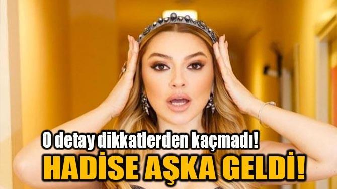 HADİSE AŞKA GELDİ!