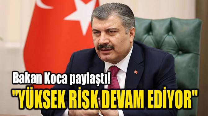 """""""YÜKSEK RİSK DEVAM EDİYOR"""""""