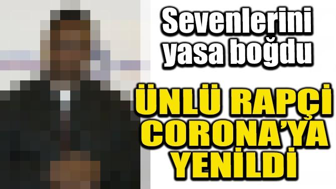 ÜNLÜ RAPÇİ CORONA'YA YENİLDİ