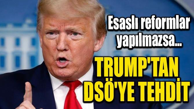 TRUMP'TAN DSÖ'YE TEHDİT
