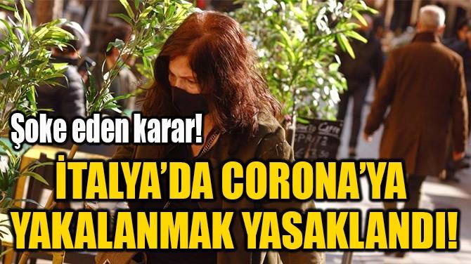 İTALYA'DA CORONA'YA  YAKALANMAK YASAKLANDI!