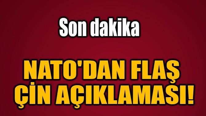 NATO'DAN FLAŞ  ÇİN AÇIKLAMASI!