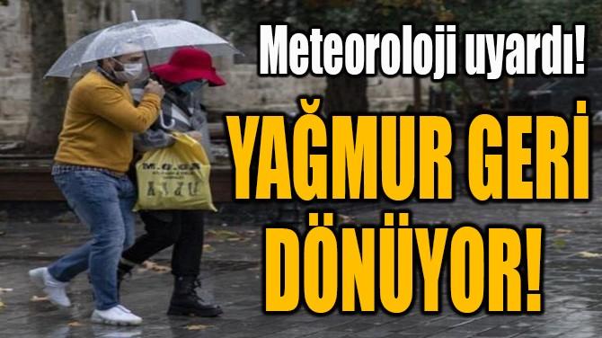 YAĞMUR GERİ DÖNÜYOR!