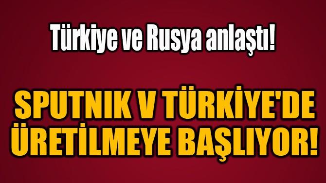 SPUTNIK V TÜRKİYE'DE  ÜRETİLMEYE BAŞLIYOR!