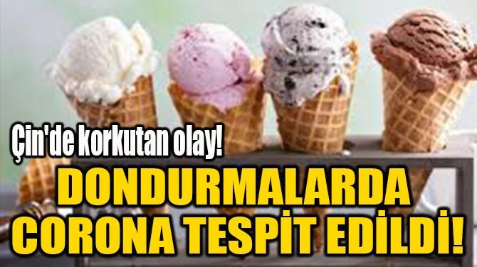 DONDURMALARDA  CORONA TESPİT EDİLDİ!