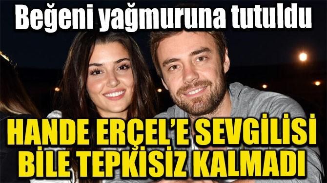 HANDE ERÇEL'E SEVGİLİSİ BİLE TEPKİSİZ KALMADI
