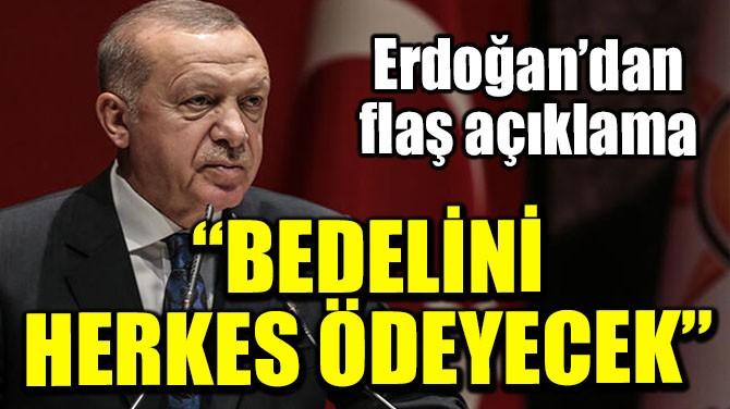 """""""BEDELİNİ HERKES ÖDEYECEK"""""""