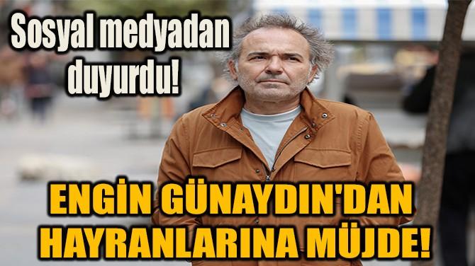 ENGİN GÜNAYDIN'DAN HAYRANLARINA MÜJDE!
