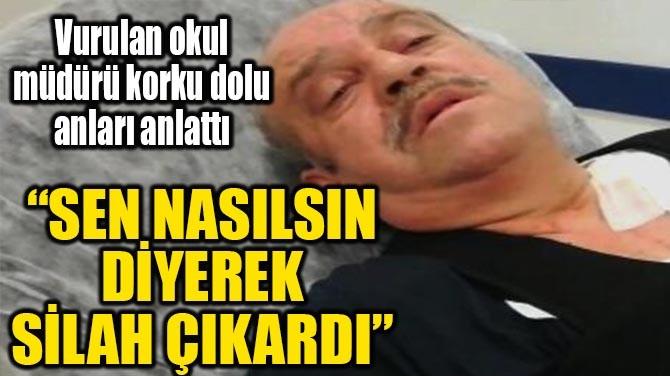 """""""SEN NASILSIN DİYEREK SİLAH ÇIKARDI"""""""