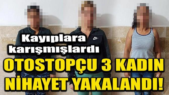 OTOSTOPÇU 3 KADIN NİHAYET YAKALANDI!