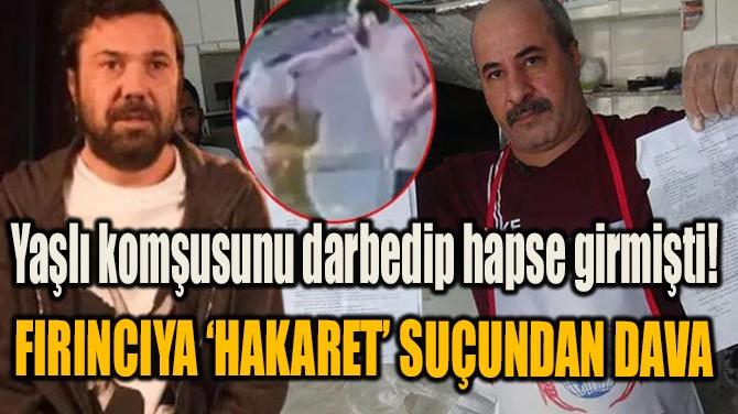 HALİL SEZAİ'DEN FIRINCIYA 'HAKARET' SUÇUNDAN DAVA