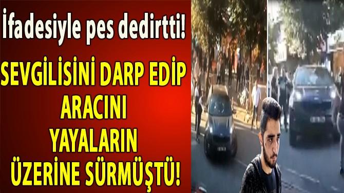 BAKIRKÖY SALDIRGANI İFADESİYLE KAN DONDURDU!