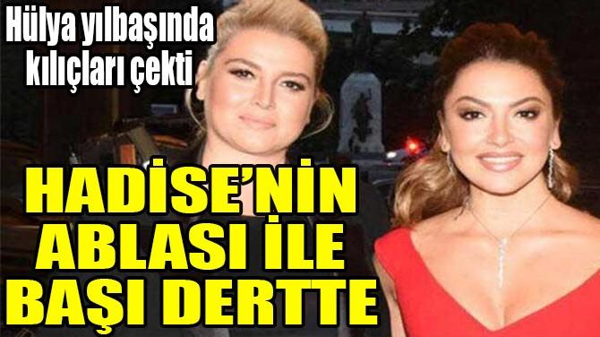 HADİSE'NİN ABLASI İLE BAŞI DERTTE