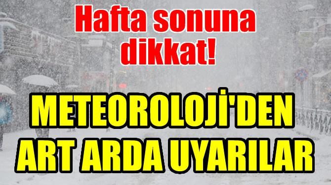 METEOROLOJİ'DEN ART ARDA UYARILAR