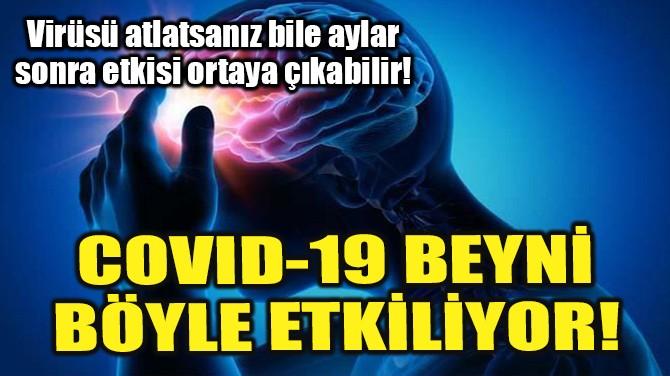 COVID-19 BEYNİ BÖYLE ETKİLİYOR!