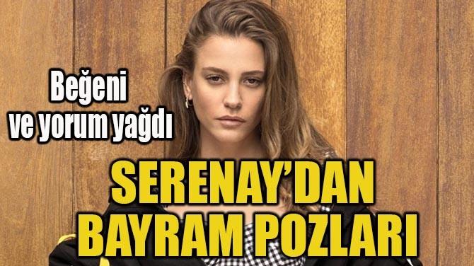SERENAY'DAN BAYRAM POZLARI