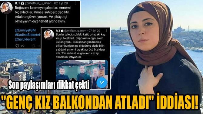 """""""GENÇ KIZ BALKONDAN ATLADI"""" İDDİASI!"""