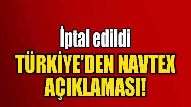 TÜRKİYE'DEN NAVTEX AÇIKLAMASI!