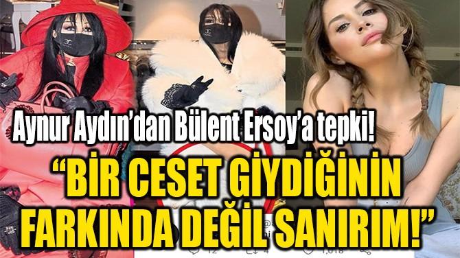 """""""BİR CESET GİYDİĞİNİN FARKINDA DEĞİL SANIRIM!"""""""