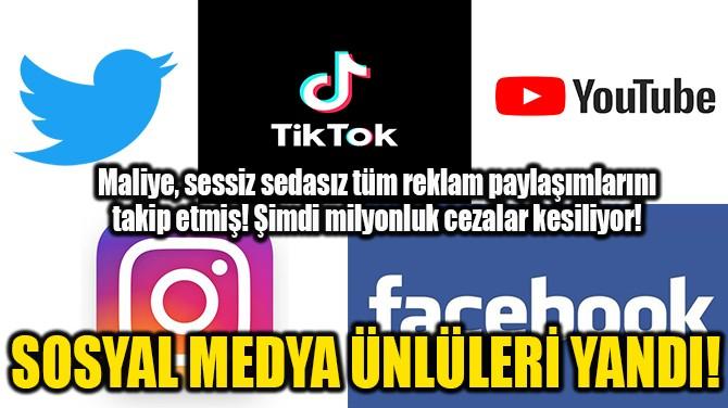 SOSYAL MEDYA ÜNLÜLERİ YANDI!