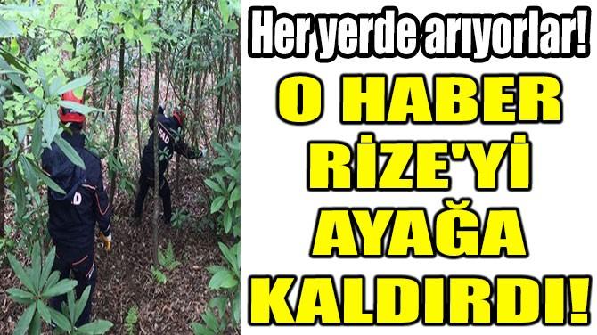O HABER RİZE'Yİ  AYAĞA KALDIRDI!