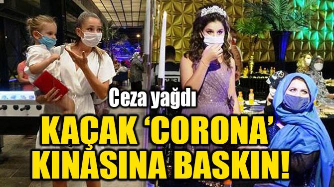 KAÇAK 'CORONA' KINASINA BASKIN!