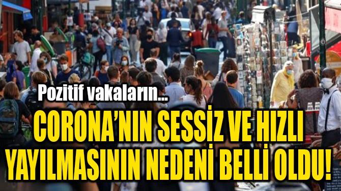 CORONA'NIN SESSİZ VE HIZLI  YAYILMASININ NEDENİ BELLİ OLDU!