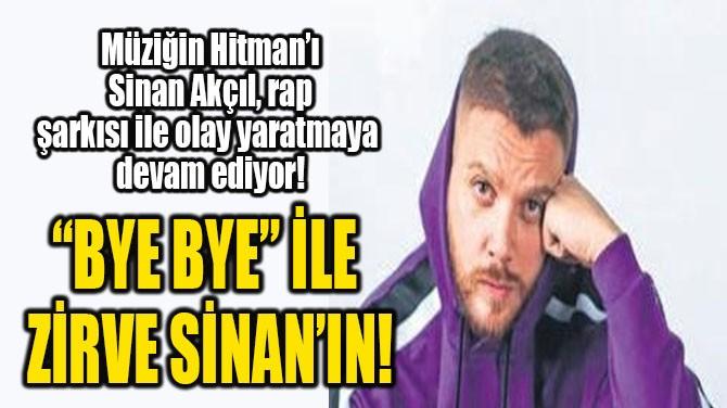 """""""BYE BYE"""" İLE ZİRVE SİNAN'IN!"""