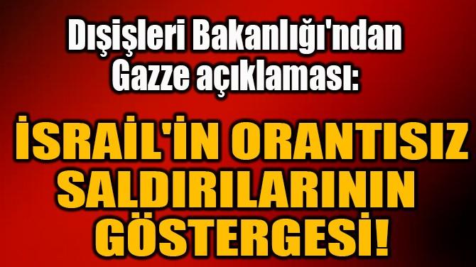 İSRAİL'İN ORANTISIZ SALDIRILARININ  GÖSTERGESİ!