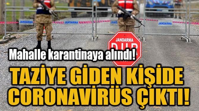 TAZİYE GİDEN KİŞİDE CORONAVİRÜS ÇIKTI!
