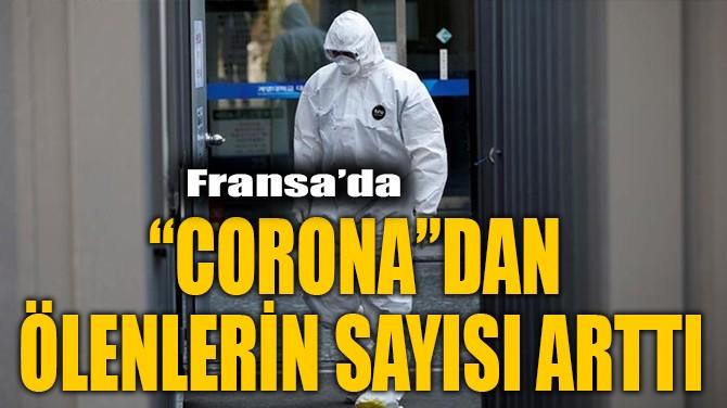 "FRANSA'DA  ""CORONA""DAN ÖLENLERİN SAYISI ARTTI"