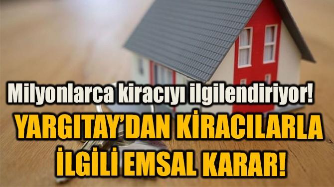 YARGITAY'DAN KİRACILARLA  İLGİLİ EMSAL KARAR!
