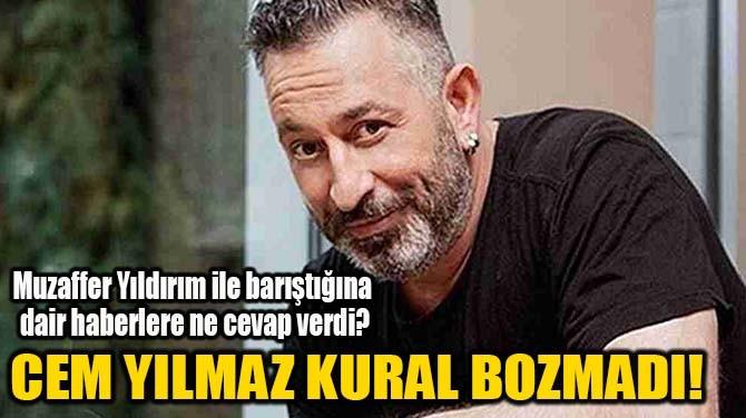 CEM YILMAZ KURAL BOZMADI!