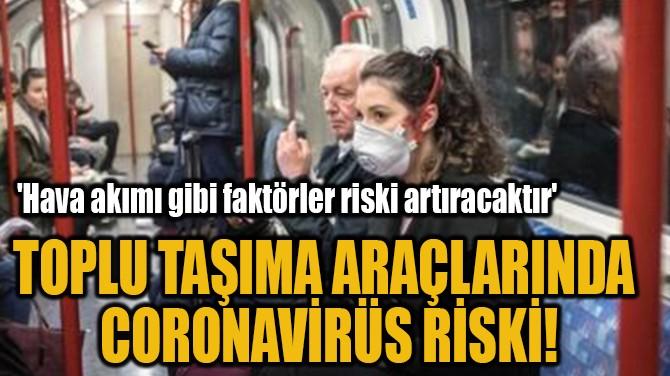 TOPLU TAŞIMA ARAÇLARINDA  CORONAVİRÜS RİSKİ!