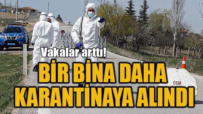 BİR BİNA DAHA KARANTİNAYA ALINDI!