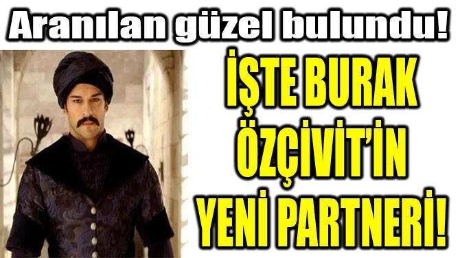 İŞTE BURAK ÖZÇİVİT'İN YENİ PARTNERİ!