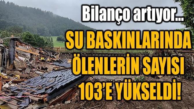 ALMANYA'DAKİ SU BASKINLARINDA  ÖLENLERİN SAYISI 103'E YÜKSELDİ!