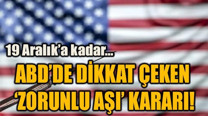 ABD'DE DİKKAT ÇEKEN  'ZORUNLU AŞI' KARARI!