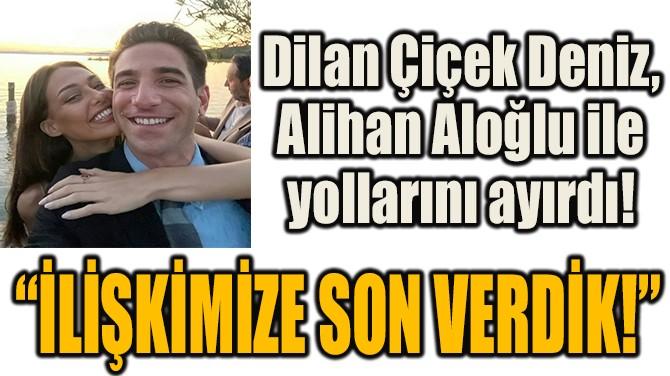 """""""İLİŞKİMİZE SON VERDİK!"""""""