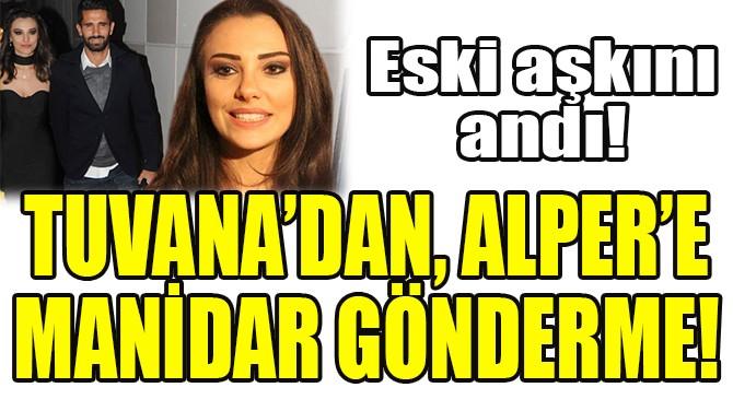 TUVANA TÜRKAY'DAN, ALPER POTUK'A GÖNDERME!