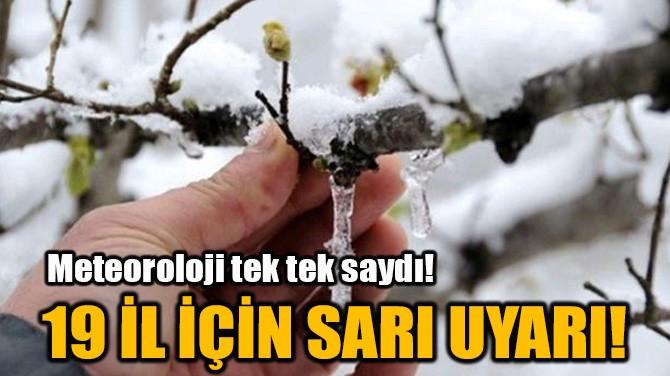 METEOROLOJİ'DEN 19 İL İÇİN SARI UYARI!