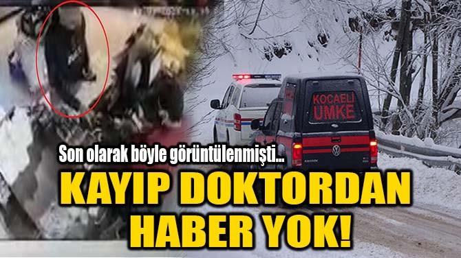 KAYIP DOKTORDAN HABER YOK!